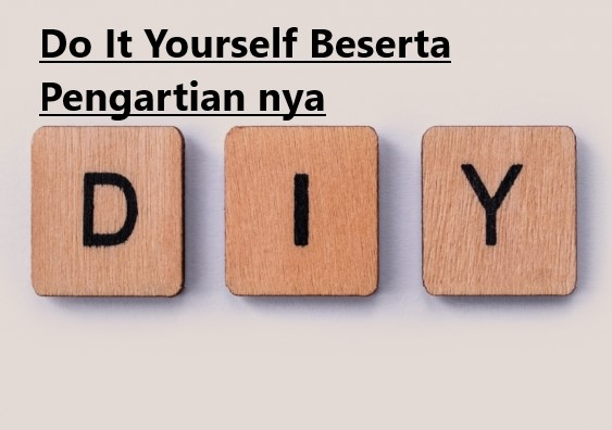 Do It Yourself Beserta Pengartian nya