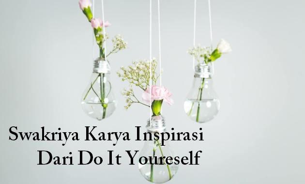 Swakriya Karya Inspirasi Dari Do It Youreself